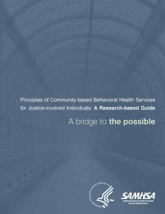 Principles of Community-based Behavioral Health Services for Justice-involved Individuals: A Research-based Guide