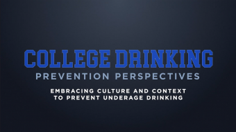 "College Drinking: Prevention Perspectives ""Embracing Culture and Context to Prevent Underage Drinking"""